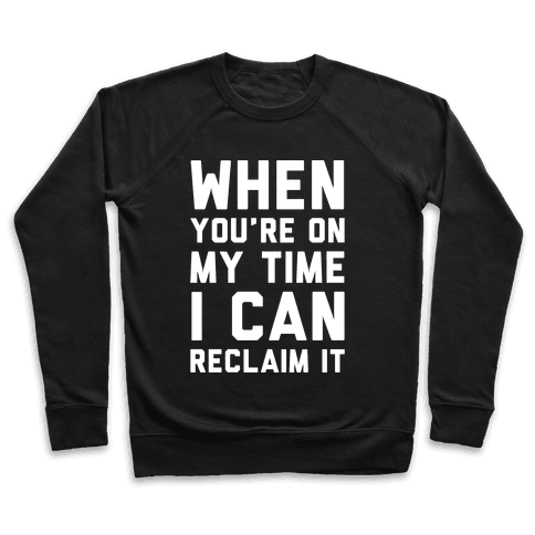 When You're On My Time I Can Reclaim It White Print Pullover
