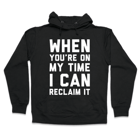 When You're On My Time I Can Reclaim It White Print Hooded Sweatshirt