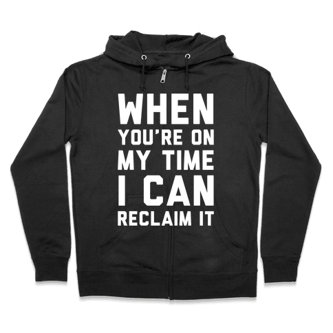 When You're On My Time I Can Reclaim It White Print Zip Hoodie