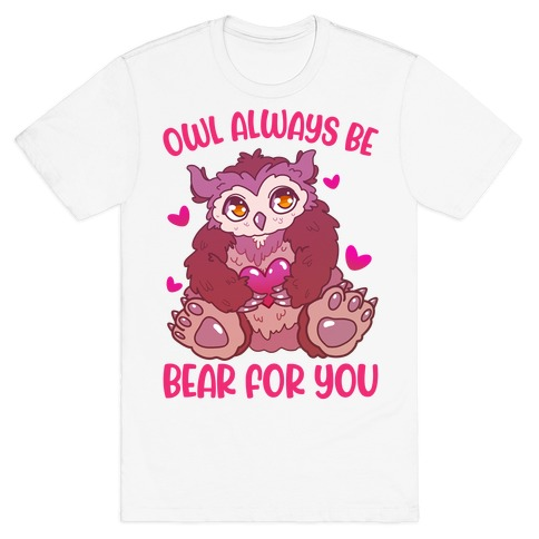 Owl Always Be Bear for You T-Shirt
