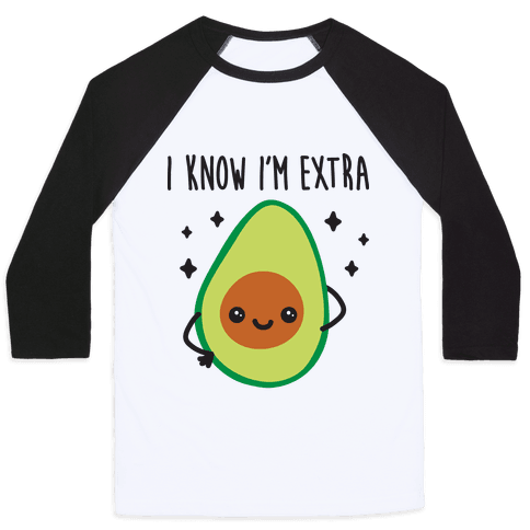 I Know I'm Extra Avocado Baseball Tee