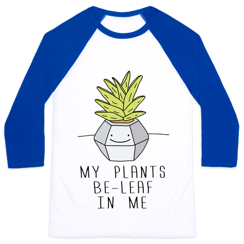 My Plants Be-Leaf In Me Baseball Tee