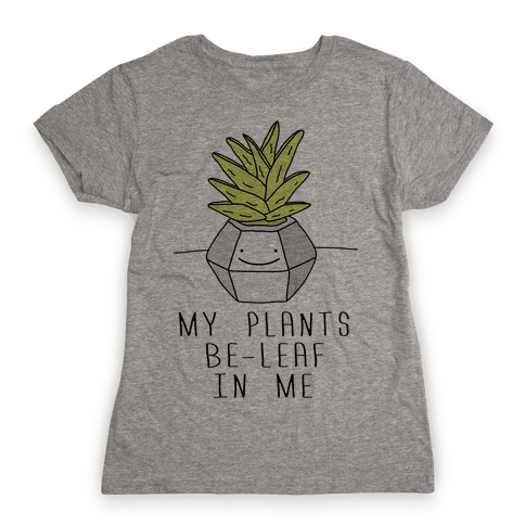 My Plants Be-Leaf In Me Womens T-Shirt