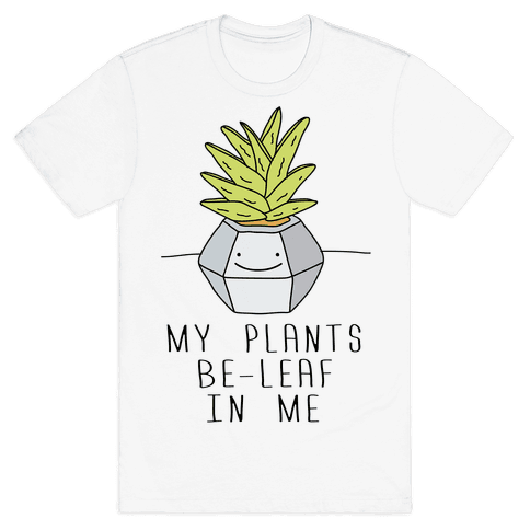 My Plants Be-Leaf In Me Mens T-Shirt