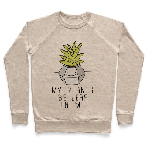 My Plants Be-Leaf In Me Pullover
