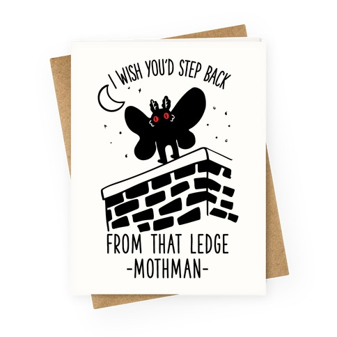 I Wish You'd Step Back From That Ledge Mothman Greeting Card