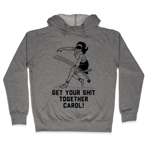 Get Your Shit Together Carol Hooded Sweatshirt