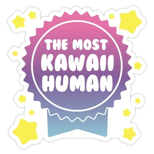 The Most Kawaii Human Die Cut Sticker