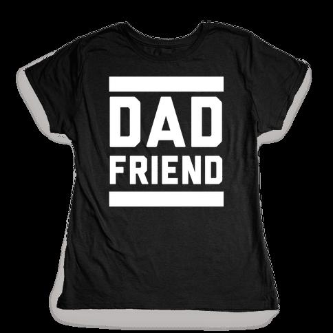 Dad Friend Womens T-Shirt
