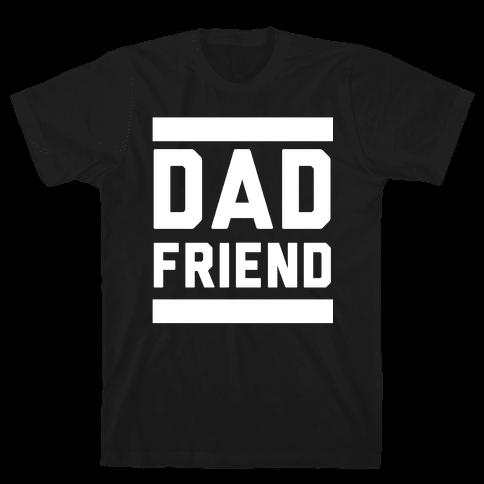 Dad Friend Mens T-Shirt