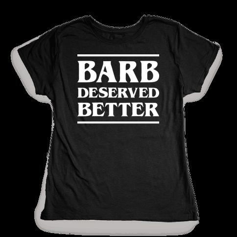 Barb Deserved Better (White) Womens T-Shirt