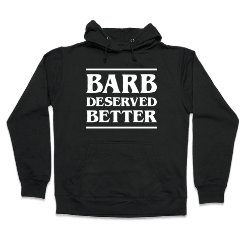 Barb Deserved Better (White) Hooded Sweatshirt
