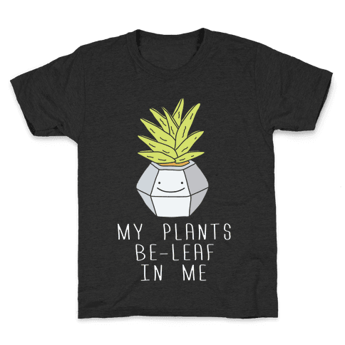 My Plants Be-Leaf In Me Kids T-Shirt