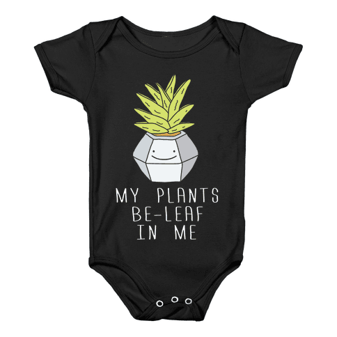 My Plants Be-Leaf In Me Baby Onesy