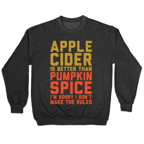 Apple Cider Is Better Than Pumpkin Spice I'm Sorry I Don't Make The Rules White Print Pullover