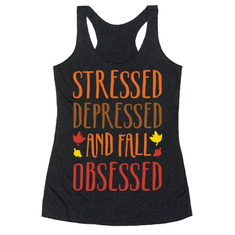 Stressed Depressed and Fall Obsessed White Print Racerback Tank Top