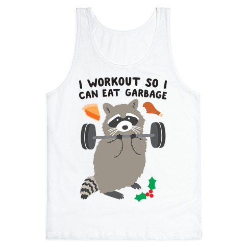 I Workout So I Can Eat Garbage - Thanksgiving Raccoon Tank Top