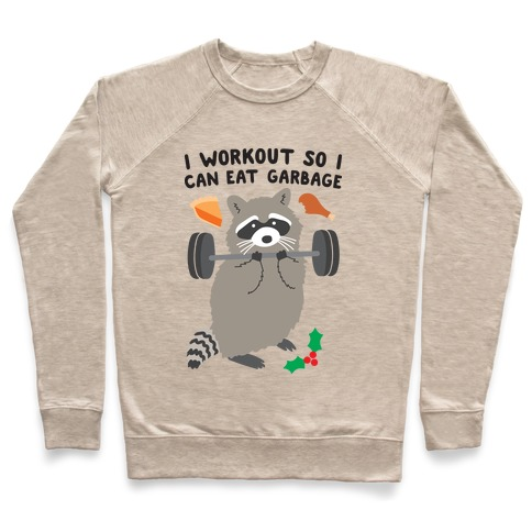I Workout So I Can Eat Garbage - Thanksgiving Raccoon Pullover