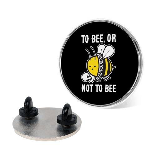 To Bee, Or Not To Bee Shakespeare Bee Pin