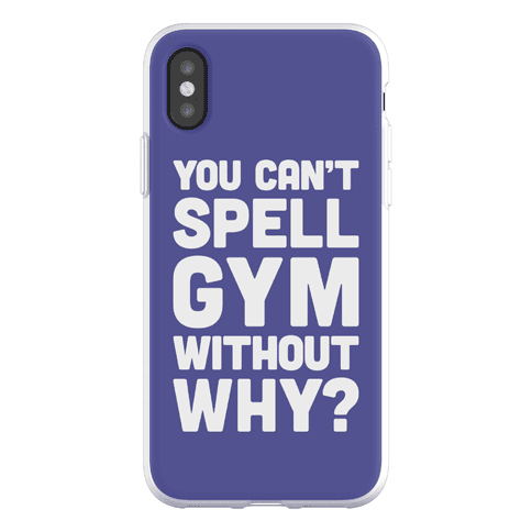 You Can't Spell Gym Without Why? Phone Flexi-Case