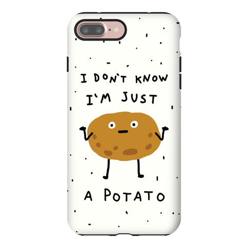 I Don't Know I'm Just A Potato Phone Case