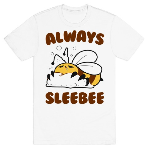 Always Sleebee T-Shirt