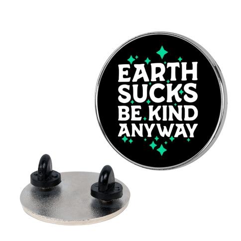 Earth Sucks, Be Kind Anyway Pin