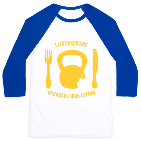 I Like Exercising Because I Love Eating Baseball Tee