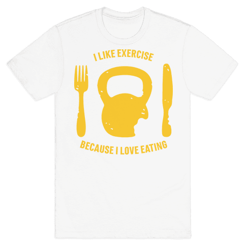 I Like Exercising Because I Love Eating Mens T-Shirt