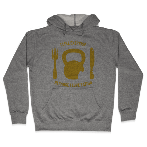 I Like Exercising Because I Love Eating Hooded Sweatshirt