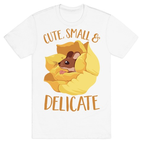 I'm cute, Small, And Delicate T-Shirt