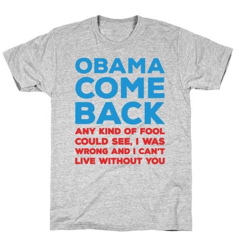 Obama Come Back Parody T-Shirt
