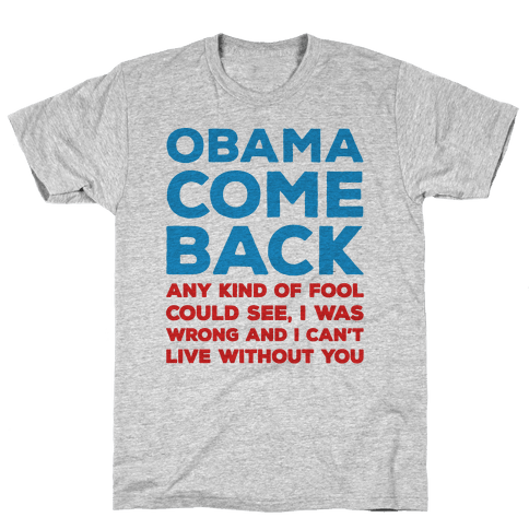Obama Come Back Parody Mens T-Shirt