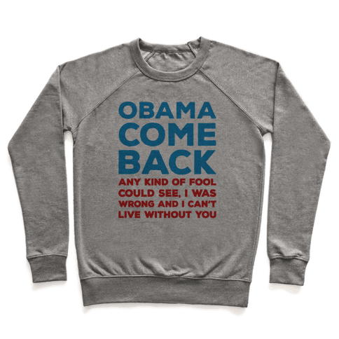 Obama Come Back Parody Pullover
