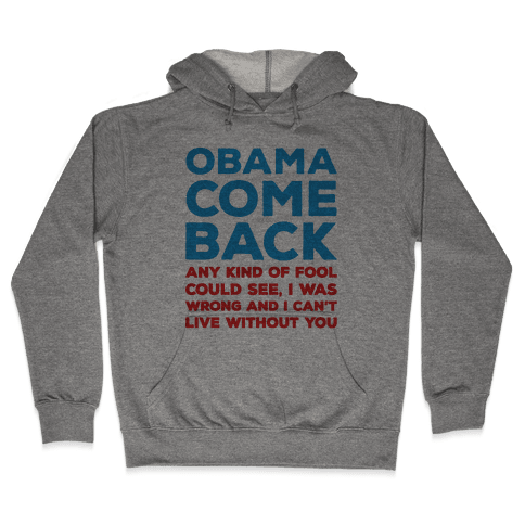 Obama Come Back Parody Hooded Sweatshirt