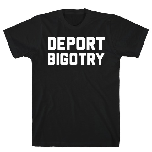 Deport Bigotry T-Shirt