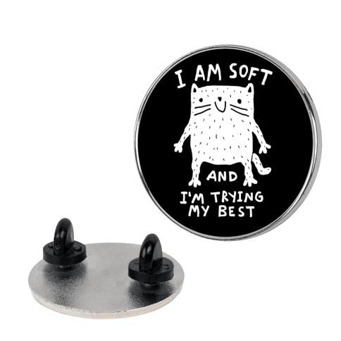 I Am Soft And I'm trying My Best pin