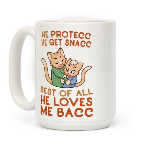 He Protecc He Get Snacc He Loves Me Bacc Coffee Mug