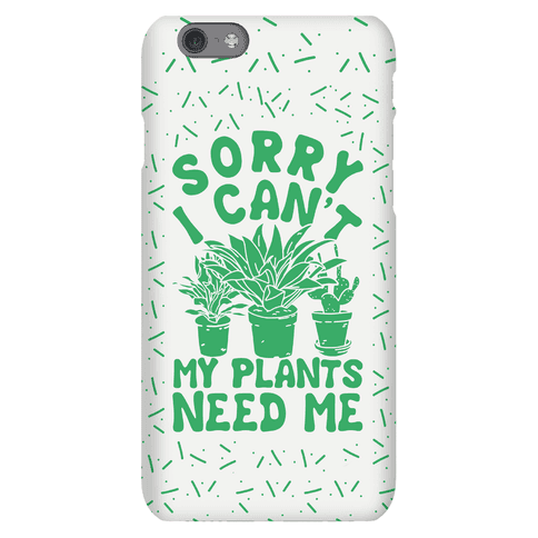 Sorry I Can't My Plants Need Me Phone Case