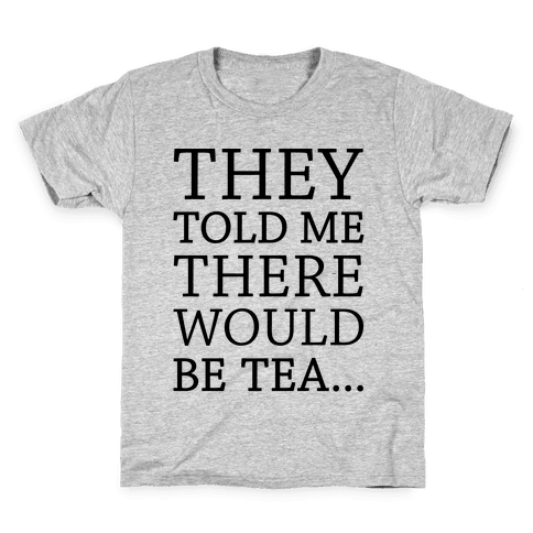 They Told Me There Would Be Tea Kids T-Shirt