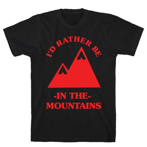 I'd Rather Be in the Mountains T-Shirt