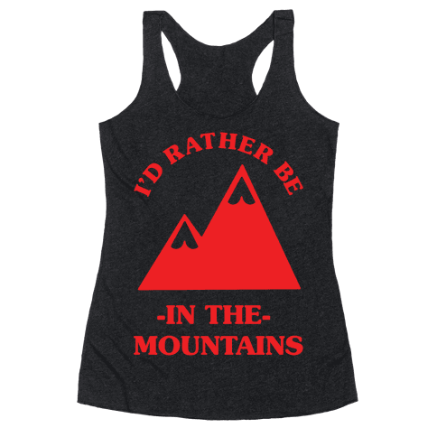 I'd Rather Be in the Mountains Racerback Tank Top
