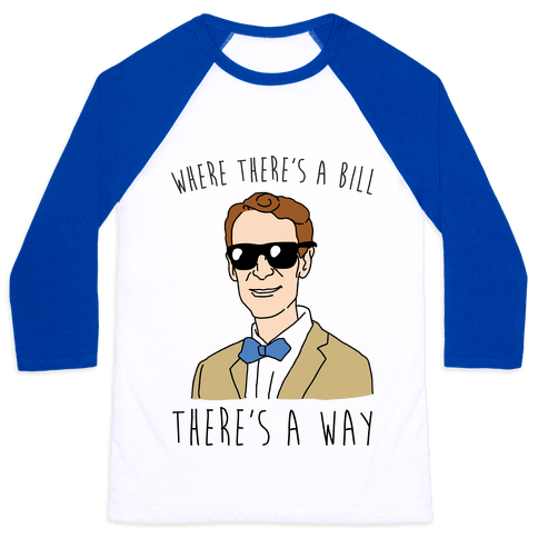 Where There's A Bill There's A Way Baseball Tee