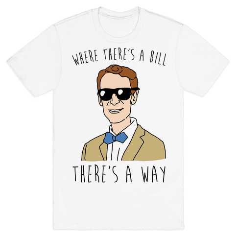 Where There's A Bill There's A Way Mens T-Shirt