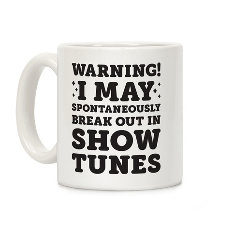 Warning! I May Spontaneously Break Out In Show Tunes Coffee Mug