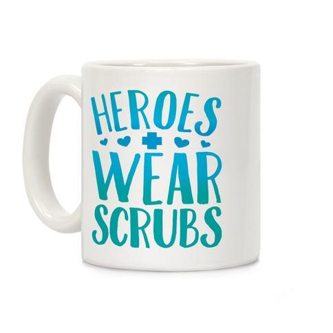 Heroes Wear Scrubs Coffee Mug
