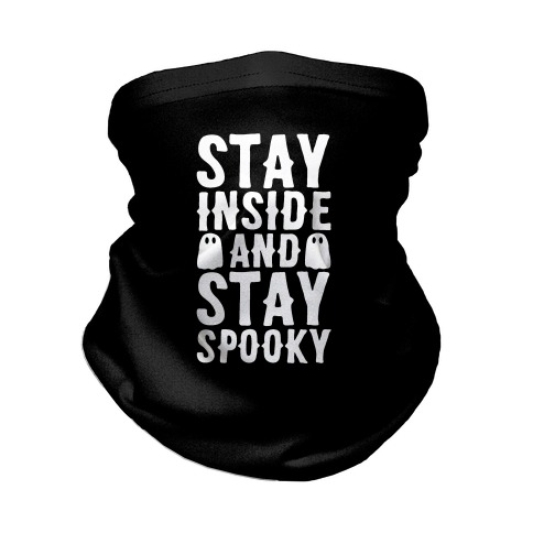Stay Inside And Stay Spooky Neck Gaiter