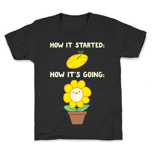 How It Started and How It's Going Flower Kids T-Shirt