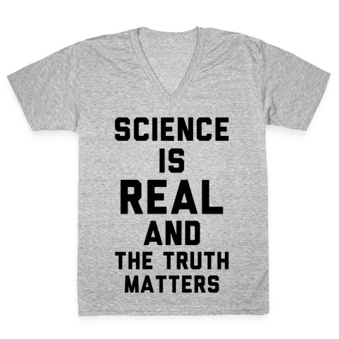 Science is Real and The Truth Matters V-Neck Tee Shirt