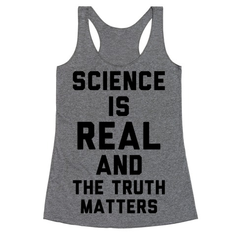 Science is Real and The Truth Matters Racerback Tank Top
